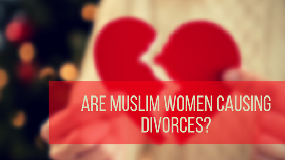 Are Muslim Women Causing Divorces