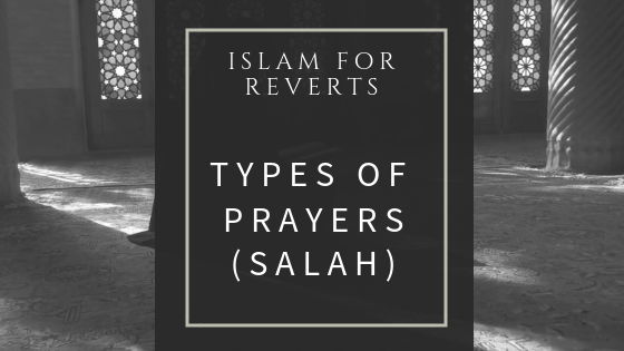 Islam for Reverts - Types of Prayers