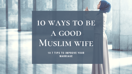 10 Ways To Be A Good Muslim Wife