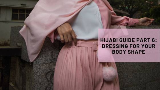Hijabi Guide Part 6_ Dressing For your Body Shape