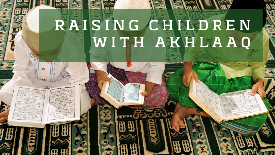 Raising children with akhlaaq